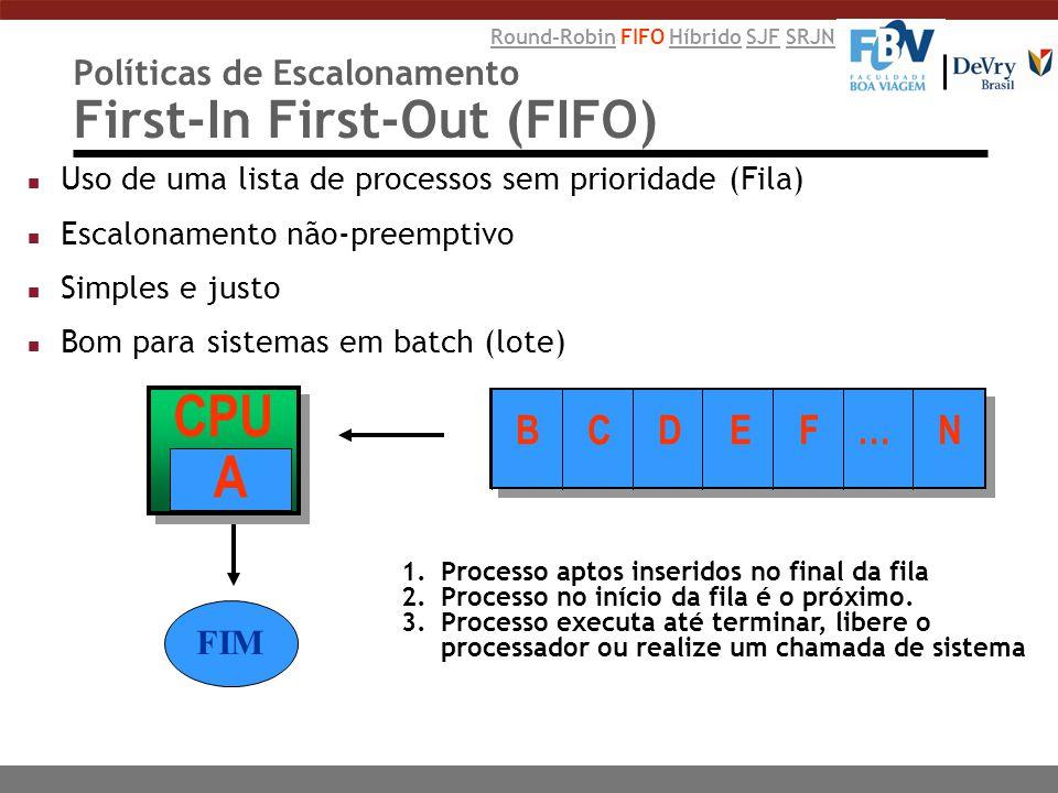 Políticas de Escalonamento First-In First-Out (FIFO) n Uso de uma lista de processos sem prioridade (Fila) n Escalonamento não-preemptivo n Simples e