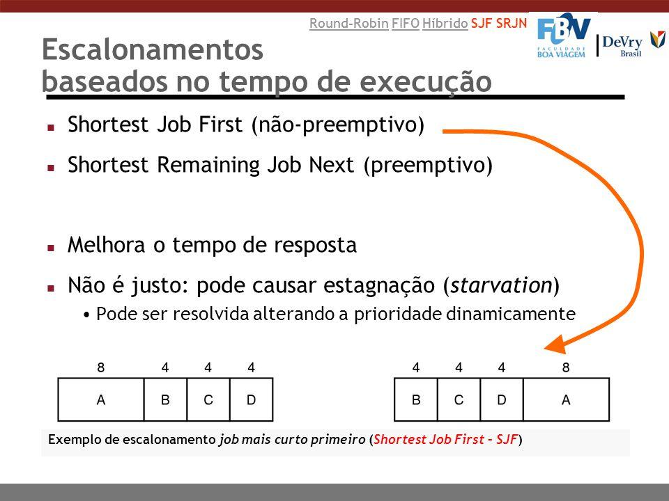Escalonamentos baseados no tempo de execução n Shortest Job First (não-preemptivo) n Shortest Remaining Job Next (preemptivo) n Melhora o tempo de res