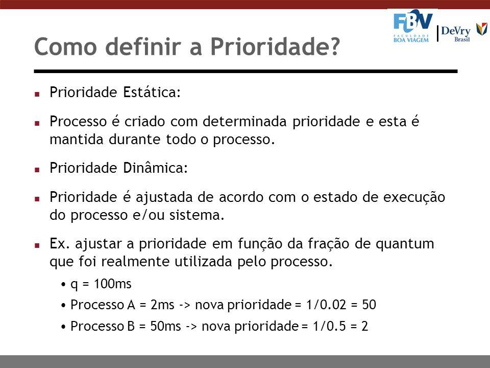 Como definir a Prioridade? n Prioridade Estática: n Processo é criado com determinada prioridade e esta é mantida durante todo o processo. n Prioridad