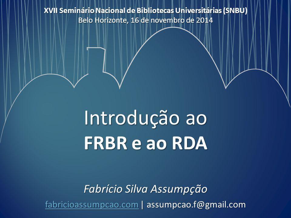 Fabrício Silva Assumpção fabricioassumpcao.comfabricioassumpcao.com | assumpcao.f@gmail.com fabricioassumpcao.com XVII Seminário Nacional de Bibliotecas Universitárias (SNBU) Belo Horizonte, 16 de novembro de 2014