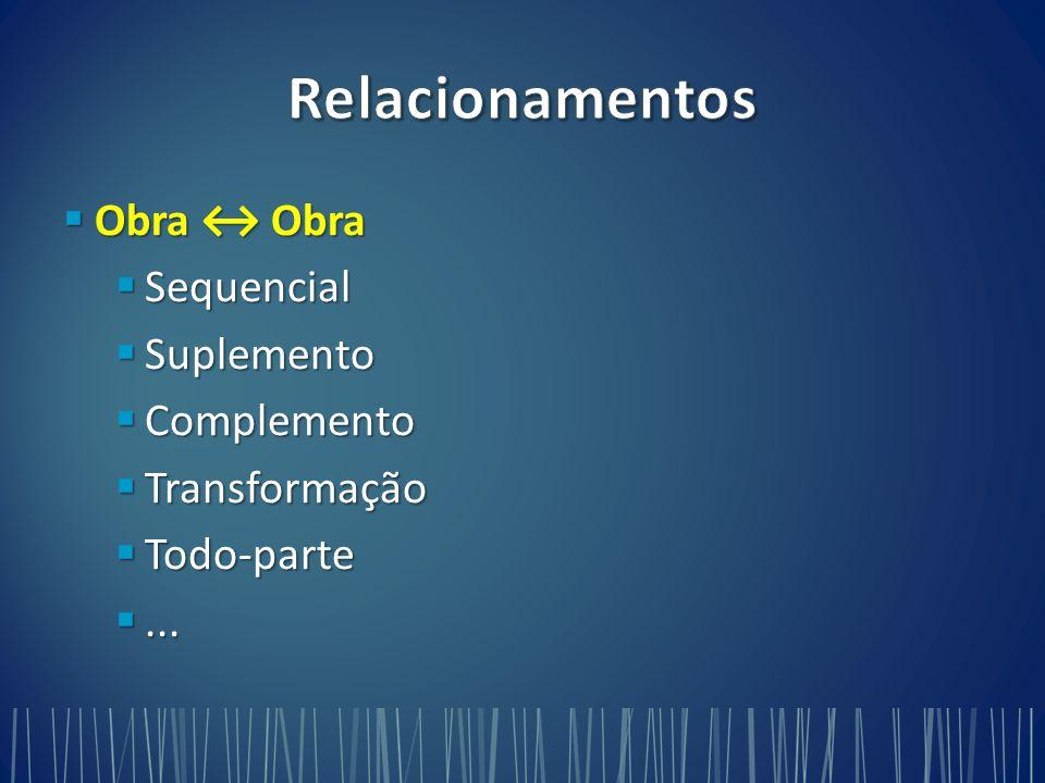  Obra ↔ Obra  Sequencial  Suplemento  Complemento  Transformação  Todo-parte ...