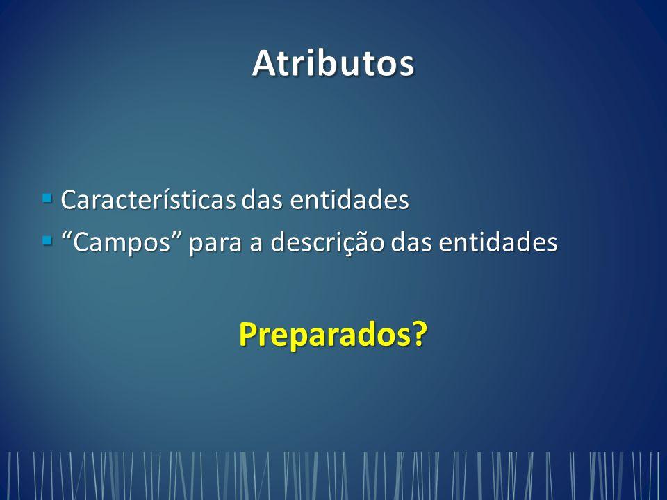 Características das entidades  Campos para a descrição das entidades Preparados?