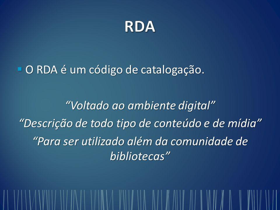  O RDA é um código de catalogação.