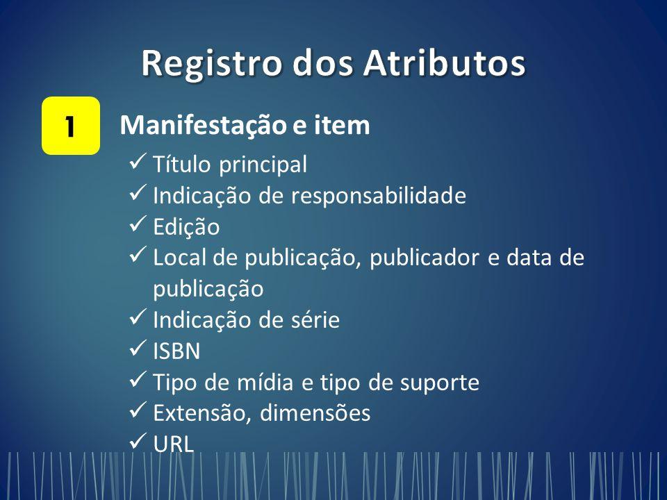 Manifestação e item 1 Título principal Indicação de responsabilidade Edição Local de publicação, publicador e data de publicação Indicação de série ISBN Tipo de mídia e tipo de suporte Extensão, dimensões URL