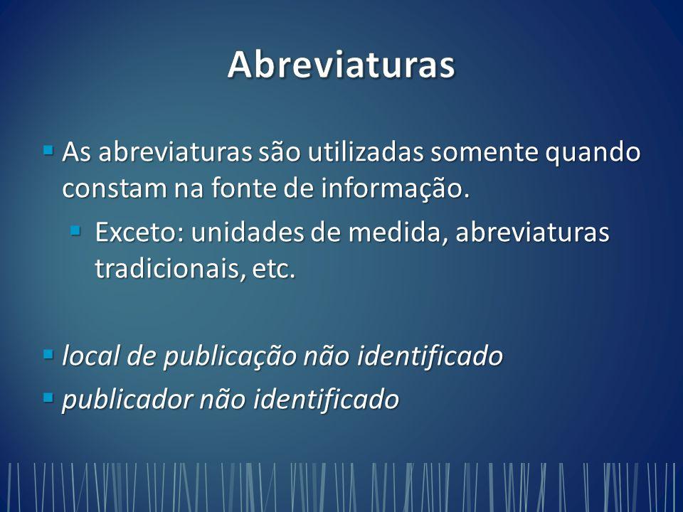 As abreviaturas são utilizadas somente quando constam na fonte de informação.