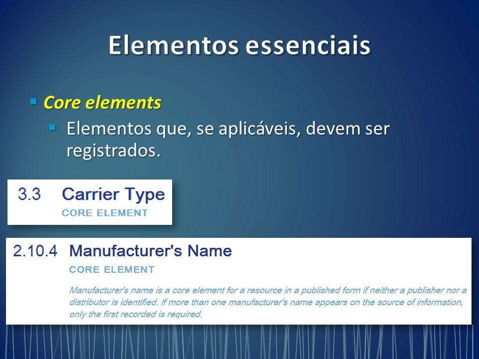  Core elements  Elementos que, se aplicáveis, devem ser registrados.