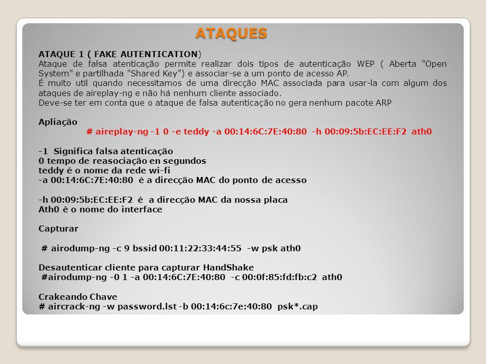ATAQUES ATAQUE 1 ( FAKE AUTENTICATION) Ataque de falsa atenticação permite realizar dois tipos de autenticação WEP ( Aberta