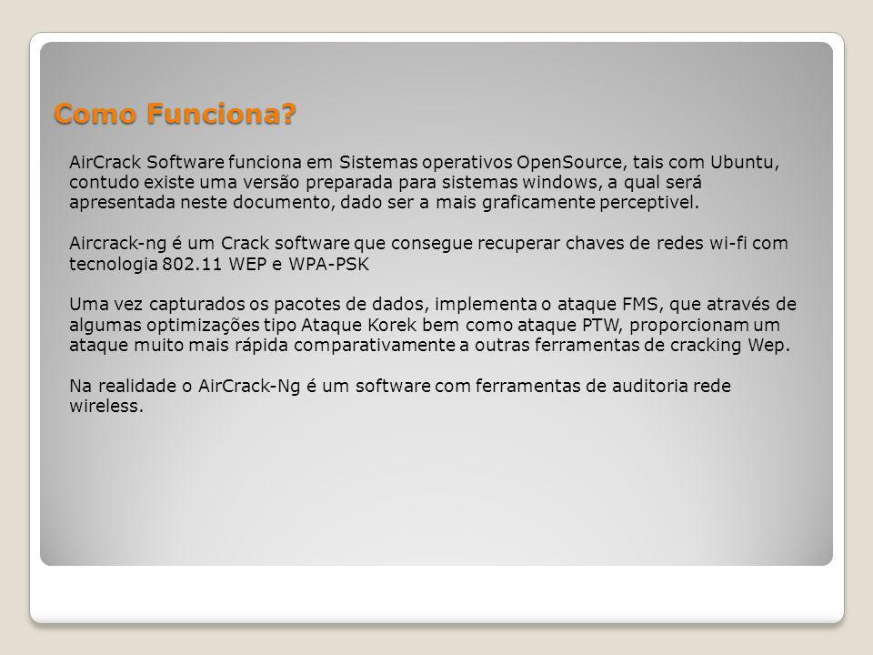 Como Funciona? AirCrack Software funciona em Sistemas operativos OpenSource, tais com Ubuntu, contudo existe uma versão preparada para sistemas window