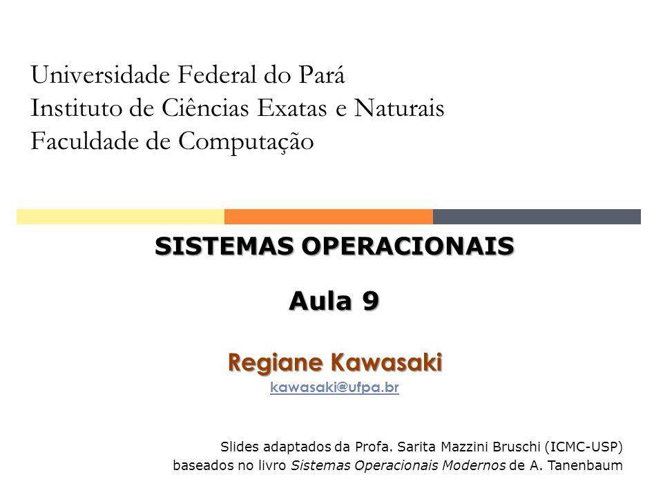 Universidade Federal do Pará Instituto de Ciências Exatas e Naturais Faculdade de Computação SISTEMAS OPERACIONAIS Aula 9 Regiane Kawasaki kawasaki@uf