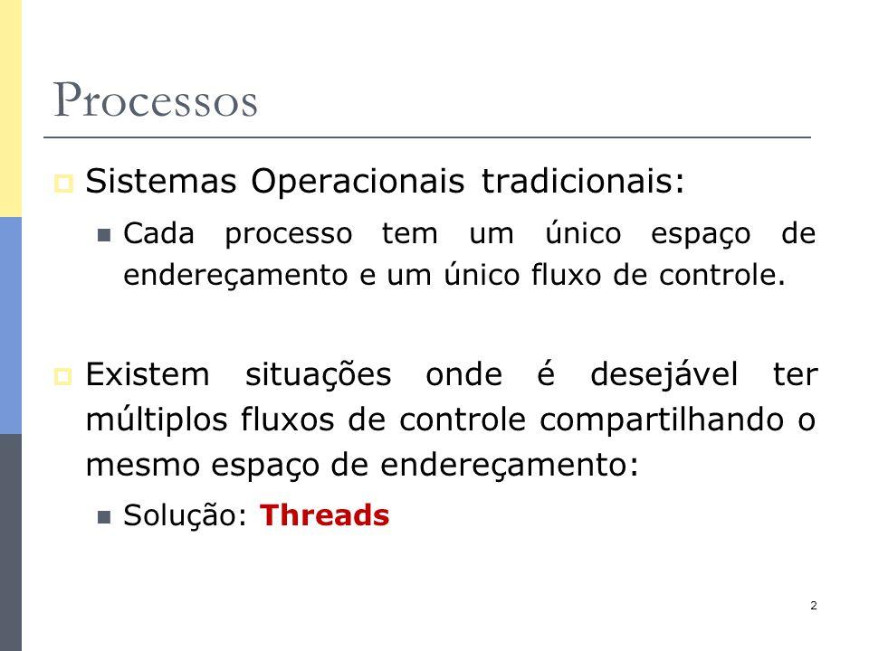 2 Processos  Sistemas Operacionais tradicionais: Cada processo tem um único espaço de endereçamento e um único fluxo de controle.  Existem situações
