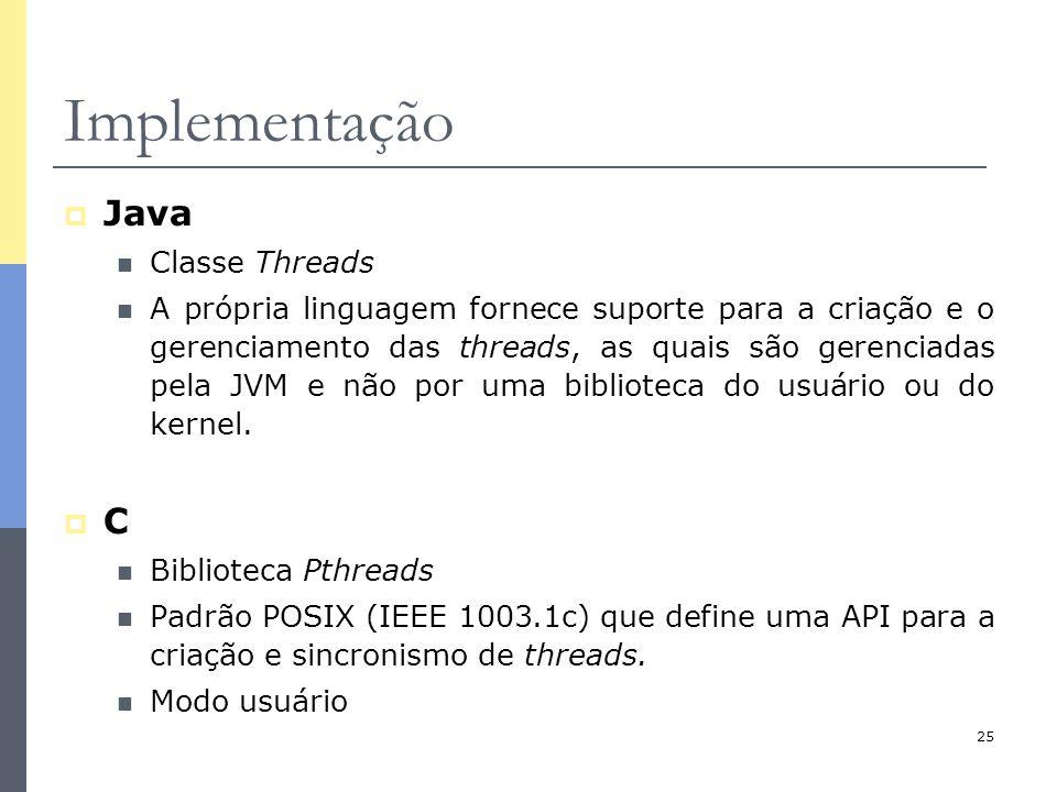 25 Implementação  Java Classe Threads A própria linguagem fornece suporte para a criação e o gerenciamento das threads, as quais são gerenciadas pela