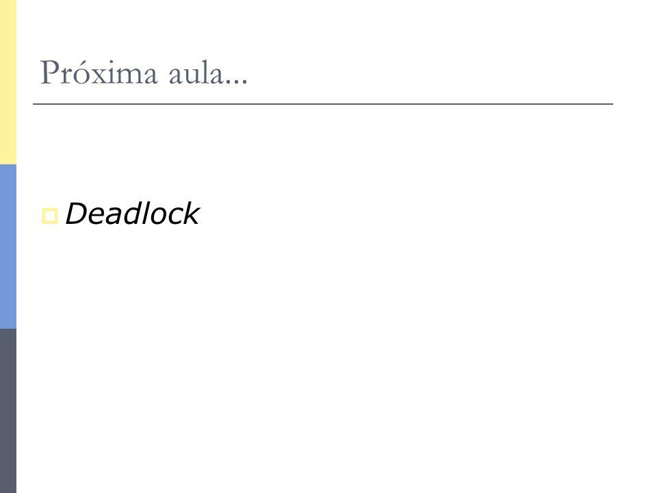 Próxima aula...  Deadlock