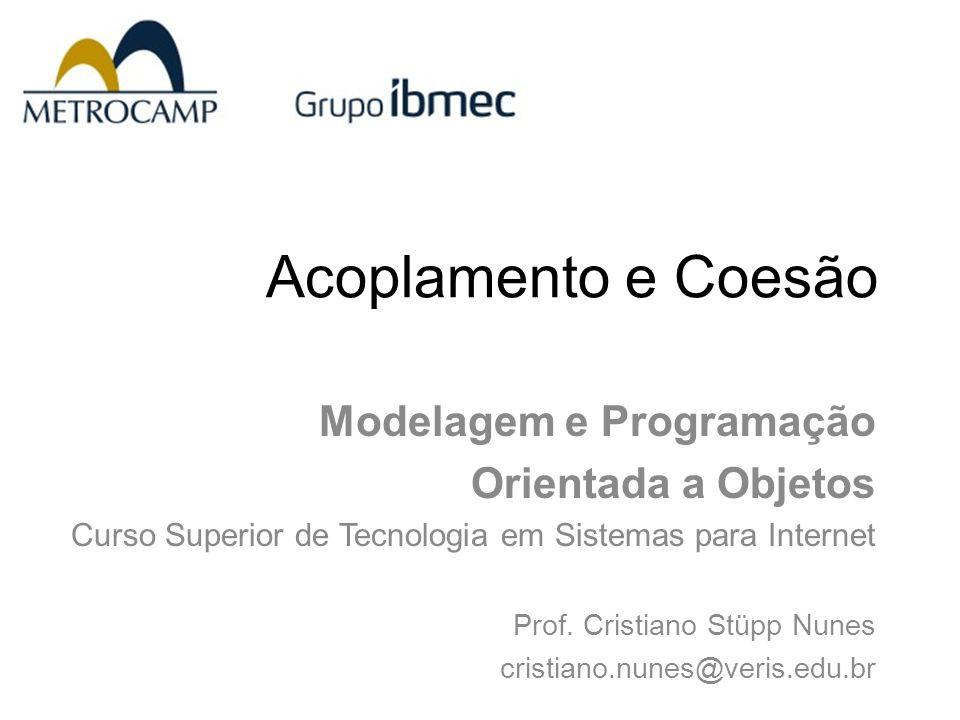 Acoplamento e Coesão Modelagem e Programação Orientada a Objetos Curso Superior de Tecnologia em Sistemas para Internet Prof.