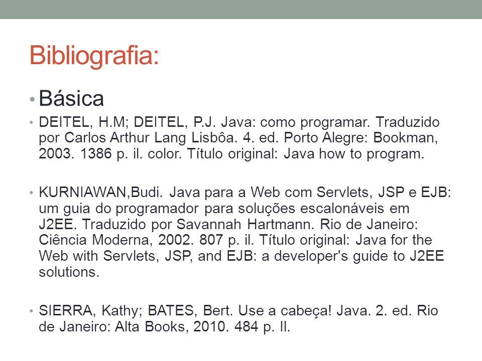 Bibliografia: Básica DEITEL, H.M; DEITEL, P.J. Java: como programar. Traduzido por Carlos Arthur Lang Lisbôa. 4. ed. Porto Alegre: Bookman, 2003. 1386