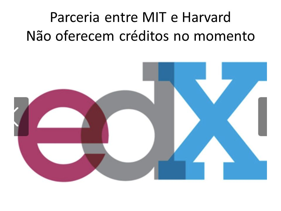 Parceria entre MIT e Harvard Não oferecem créditos no momento