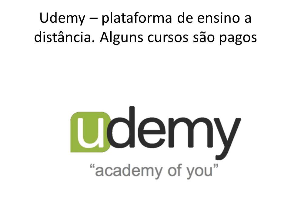 Udemy – plataforma de ensino a distância. Alguns cursos são pagos