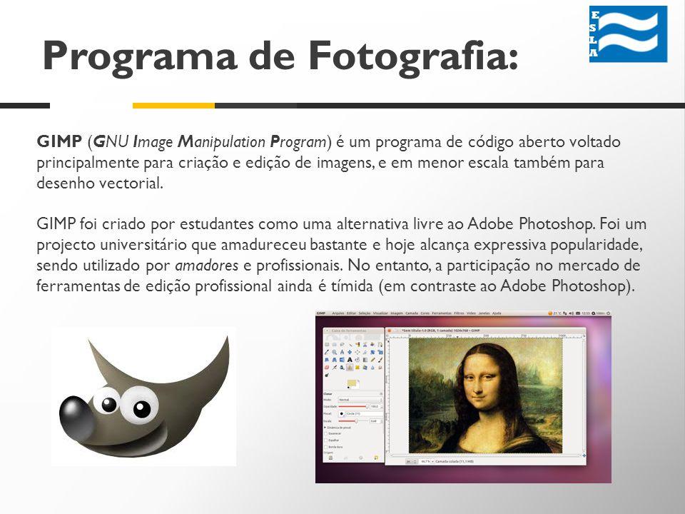 Programa de Fotografia: GIMP (GNU Image Manipulation Program) é um programa de código aberto voltado principalmente para criação e edição de imagens, e em menor escala também para desenho vectorial.