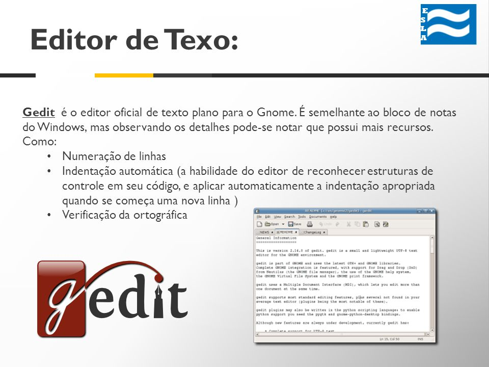 Editor de Texo: ESLA ESLA Gedit é o editor oficial de texto plano para o Gnome.