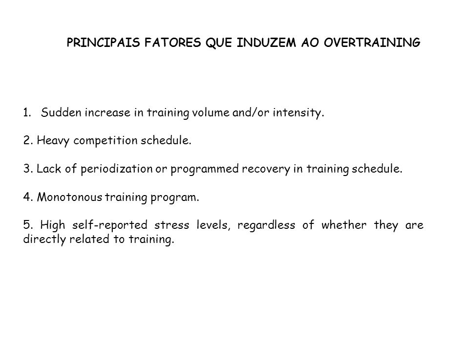 1.Sudden increase in training volume and/or intensity. 2. Heavy competition schedule. 3. Lack of periodization or programmed recovery in training sche