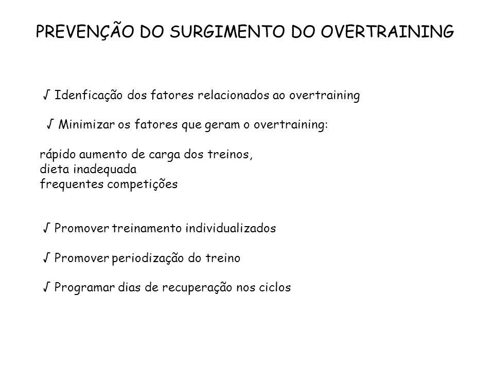 PREVENÇÃO DO SURGIMENTO DO OVERTRAINING √ Idenficação dos fatores relacionados ao overtraining √ Minimizar os fatores que geram o overtraining: rápido