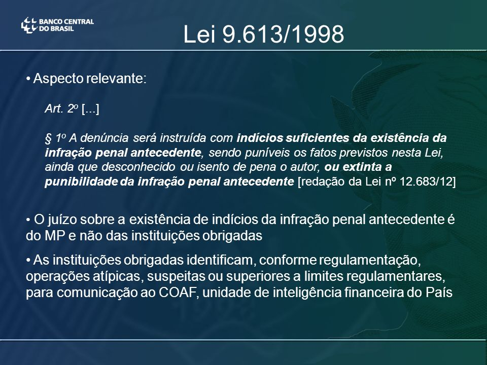 Lei 9.613/1998 Aspecto relevante: Art. 2 o [...] § 1 o A denúncia será instruída com indícios suficientes da existência da infração penal antecedente,
