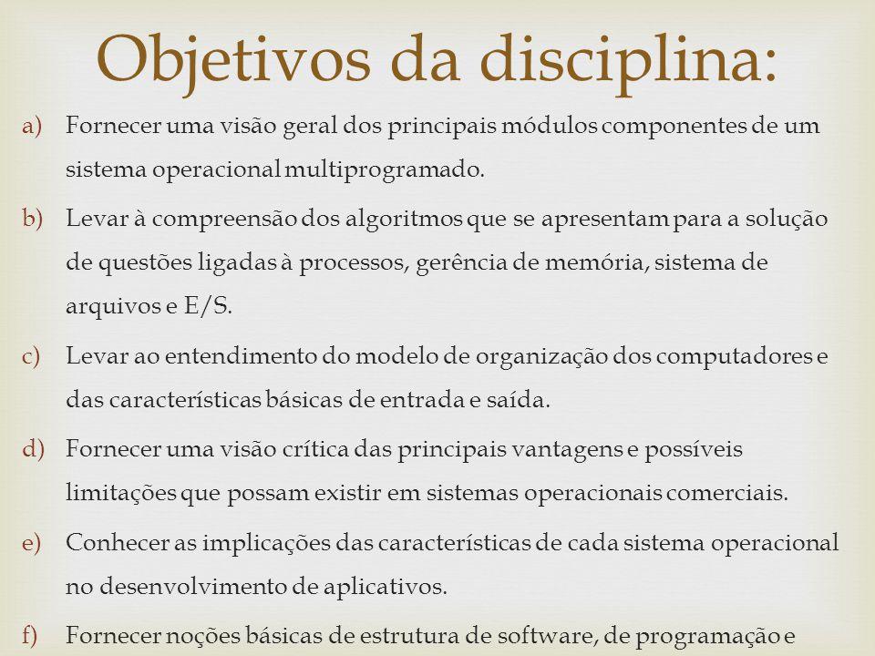a)Fornecer uma visão geral dos principais módulos componentes de um sistema operacional multiprogramado. b)Levar à compreensão dos algoritmos que se a