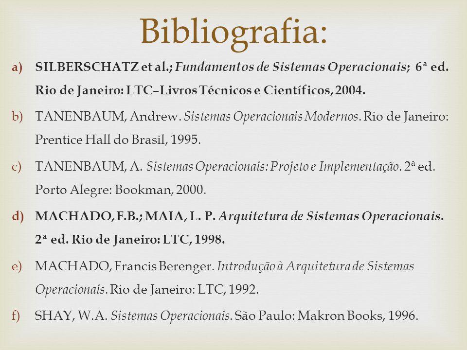 a)SILBERSCHATZ et al.; Fundamentos de Sistemas Operacionais ; 6ª ed. Rio de Janeiro: LTC–Livros Técnicos e Científicos, 2004. b)TANENBAUM, Andrew. Sis