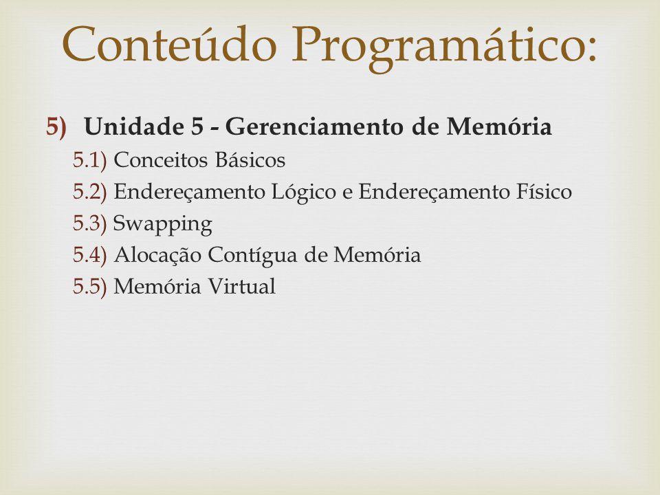 5)Unidade 5 - Gerenciamento de Memória 5.1) Conceitos Básicos 5.2) Endereçamento Lógico e Endereçamento Físico 5.3) Swapping 5.4) Alocação Contígua de