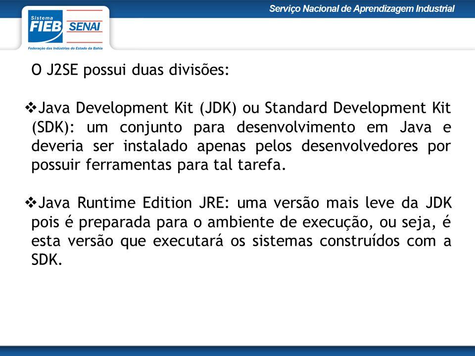 O J2SE possui duas divisões:  Java Development Kit (JDK) ou Standard Development Kit (SDK): um conjunto para desenvolvimento em Java e deveria ser instalado apenas pelos desenvolvedores por possuir ferramentas para tal tarefa.