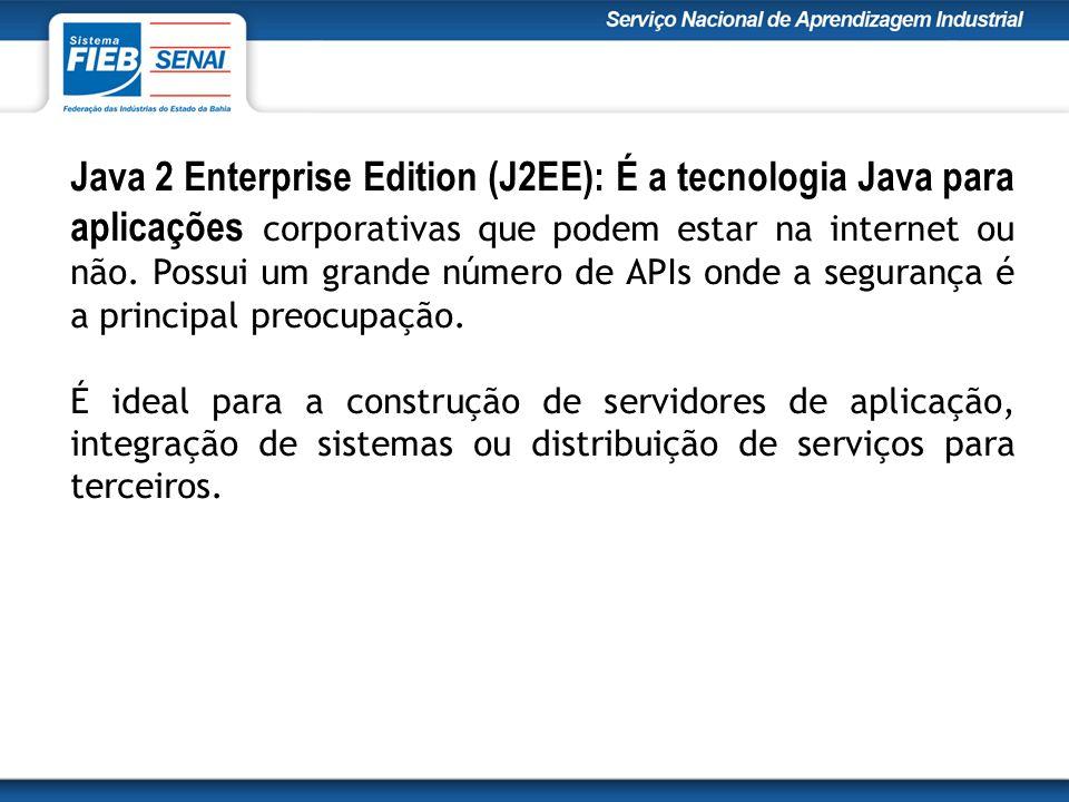 Java 2 Enterprise Edition (J2EE): É a tecnologia Java para aplicações corporativas que podem estar na internet ou não.