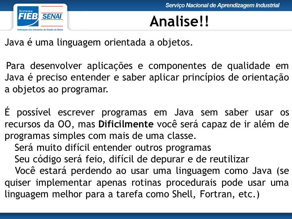 Java é uma linguagem orientada a objetos.
