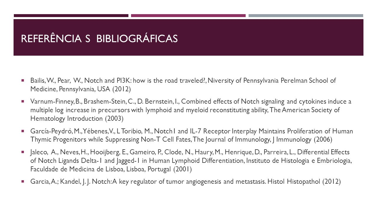  Bailis, W., Pear, W., Notch and PI3K: how is the road traveled?, Niversity of Pennsylvania Perelman School of Medicine, Pennsylvania, USA (2012)  Varnum-Finney, B., Brashem-Stein, C., D.