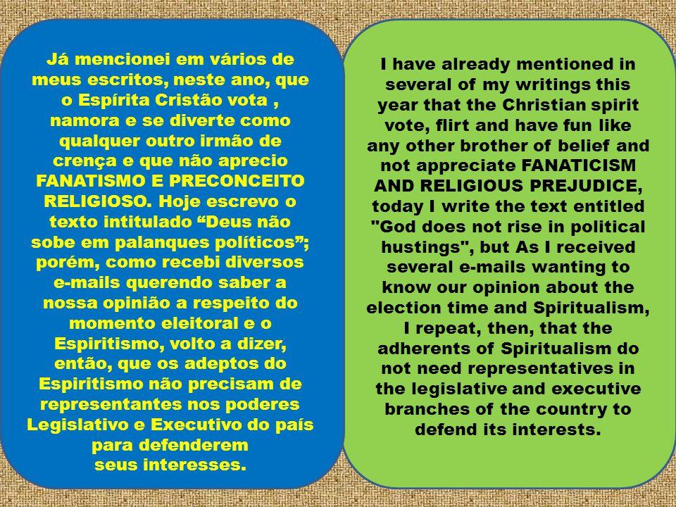 Já mencionei em vários de meus escritos, neste ano, que o Espírita Cristão vota, namora e se diverte como qualquer outro irmão de crença e que não aprecio FANATISMO E PRECONCEITO RELIGIOSO.