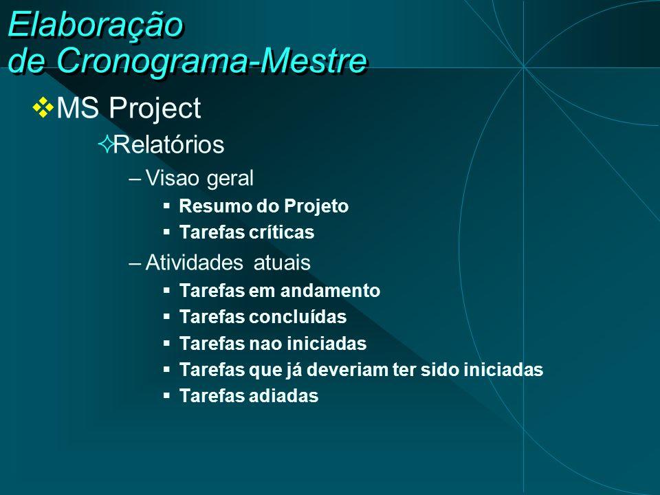 Elaboração de Cronograma-Mestre  MS Project  Relatórios –Visao geral  Resumo do Projeto  Tarefas críticas –Atividades atuais  Tarefas em andament