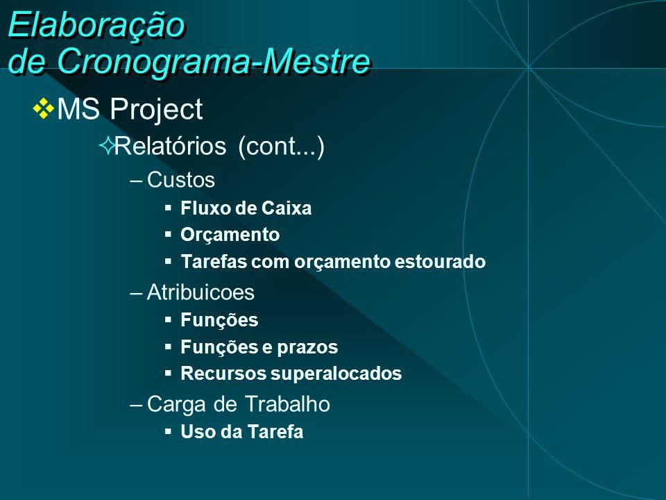 Elaboração de Cronograma-Mestre  MS Project  Relatórios (cont...) –Custos  Fluxo de Caixa  Orçamento  Tarefas com orçamento estourado –Atribuicoe