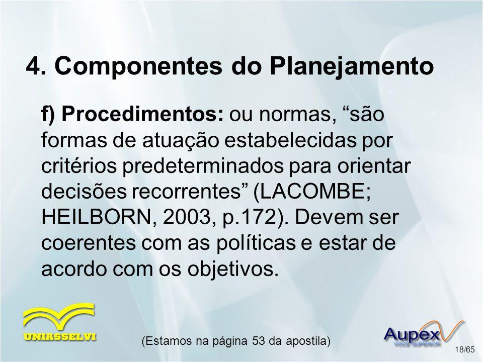 """4. Componentes do Planejamento f) Procedimentos: ou normas, """"são formas de atuação estabelecidas por critérios predeterminados para orientar decisões"""