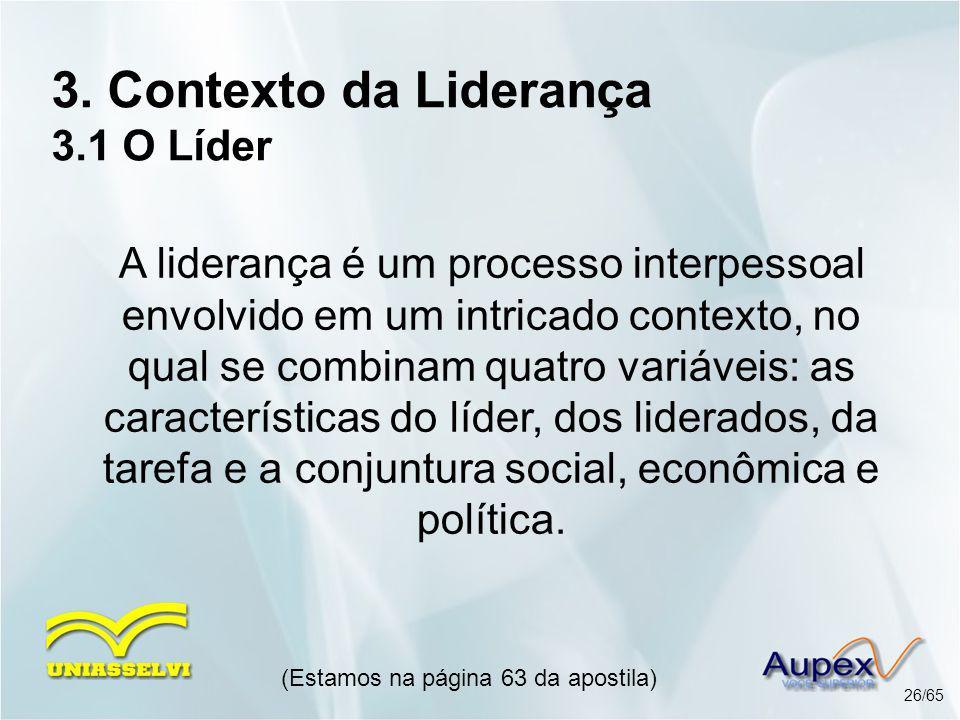 3. Contexto da Liderança 3.1 O Líder A liderança é um processo interpessoal envolvido em um intricado contexto, no qual se combinam quatro variáveis: