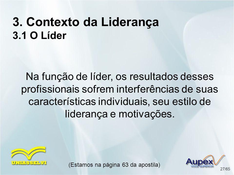 3. Contexto da Liderança 3.1 O Líder Na função de líder, os resultados desses profissionais sofrem interferências de suas características individuais,
