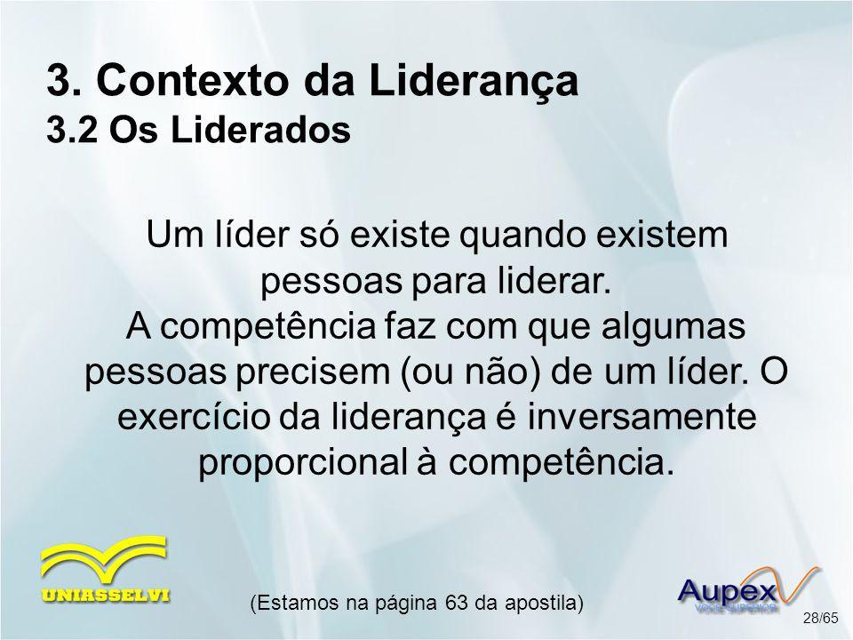 3. Contexto da Liderança 3.2 Os Liderados Um líder só existe quando existem pessoas para liderar. A competência faz com que algumas pessoas precisem (