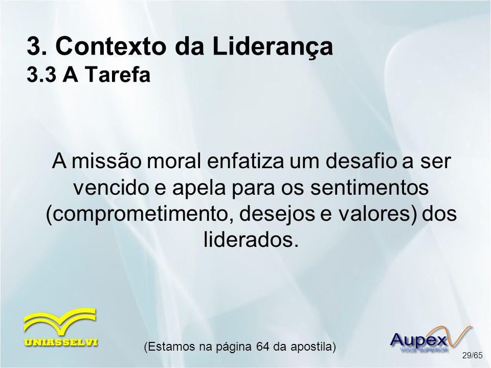 3. Contexto da Liderança 3.3 A Tarefa A missão moral enfatiza um desafio a ser vencido e apela para os sentimentos (comprometimento, desejos e valores