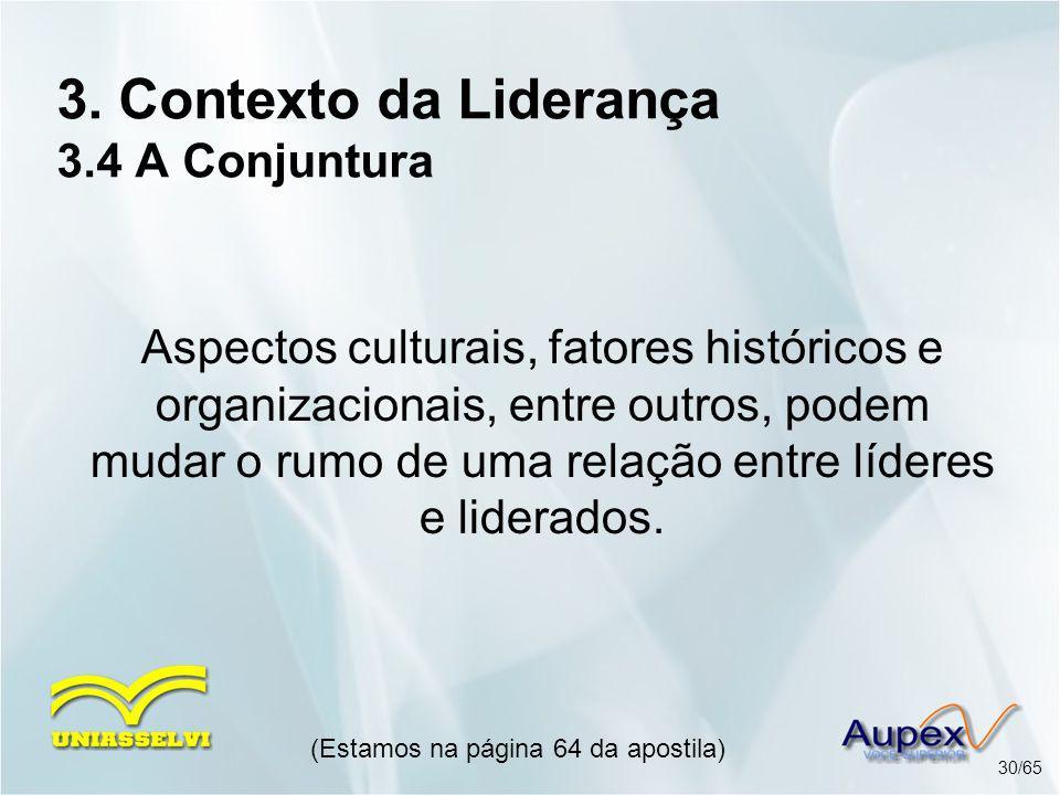 3. Contexto da Liderança 3.4 A Conjuntura Aspectos culturais, fatores históricos e organizacionais, entre outros, podem mudar o rumo de uma relação en