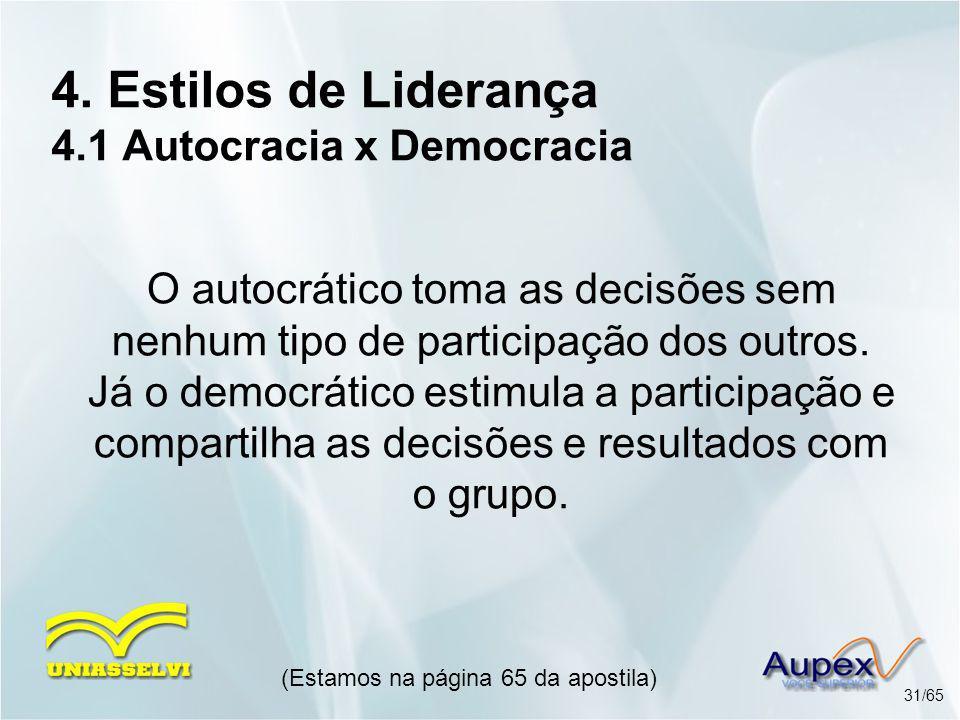 4. Estilos de Liderança 4.1 Autocracia x Democracia O autocrático toma as decisões sem nenhum tipo de participação dos outros. Já o democrático estimu