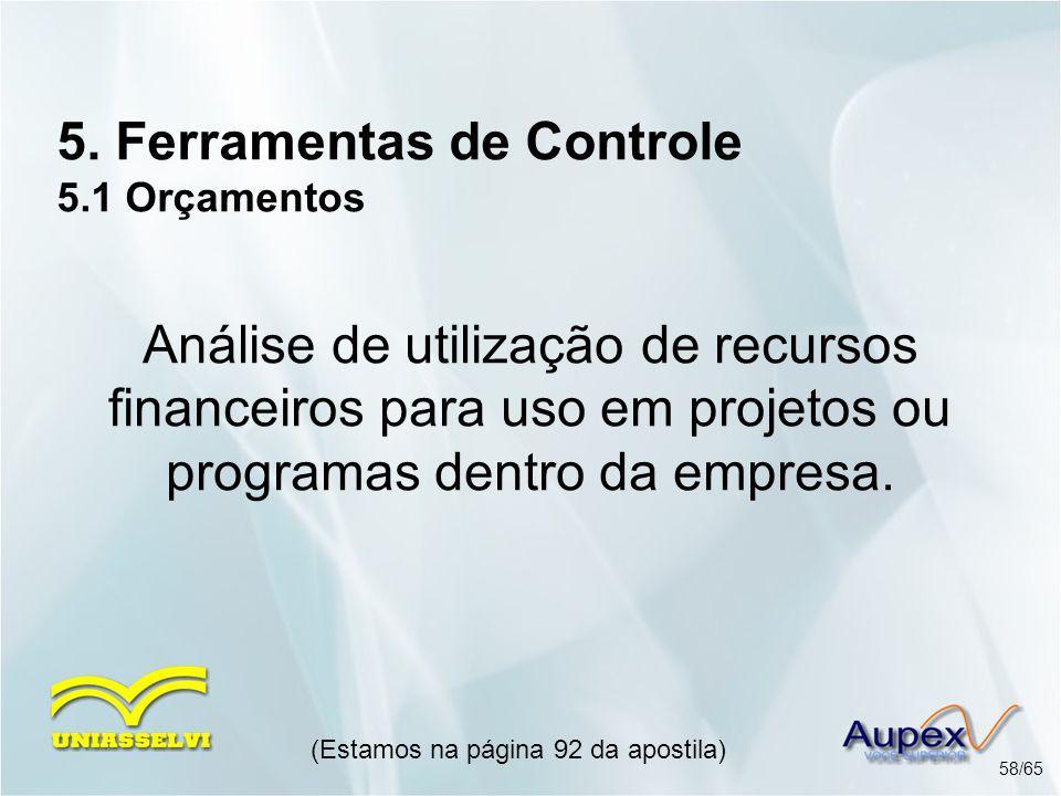 5. Ferramentas de Controle 5.1 Orçamentos (Estamos na página 92 da apostila) 58/65 Análise de utilização de recursos financeiros para uso em projetos