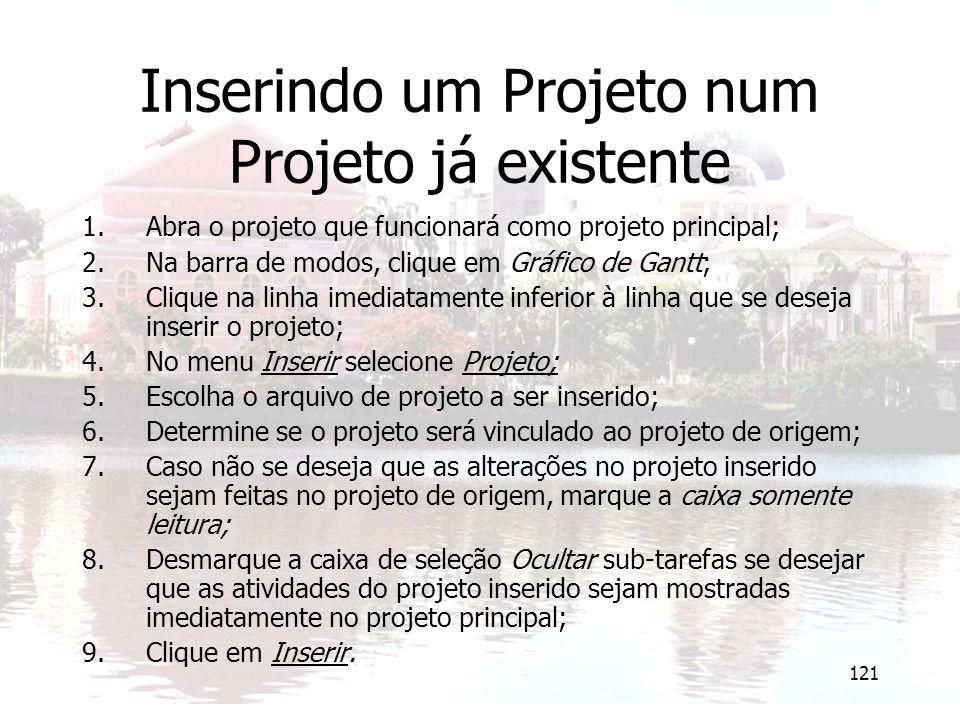 121 Inserindo um Projeto num Projeto já existente 1.Abra o projeto que funcionará como projeto principal; 2.Na barra de modos, clique em Gráfico de Ga