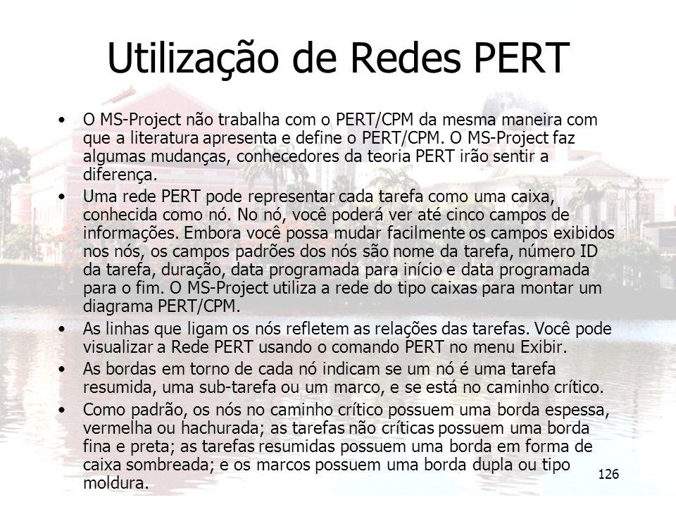 126 Utilização de Redes PERT O MS-Project não trabalha com o PERT/CPM da mesma maneira com que a literatura apresenta e define o PERT/CPM. O MS-Projec