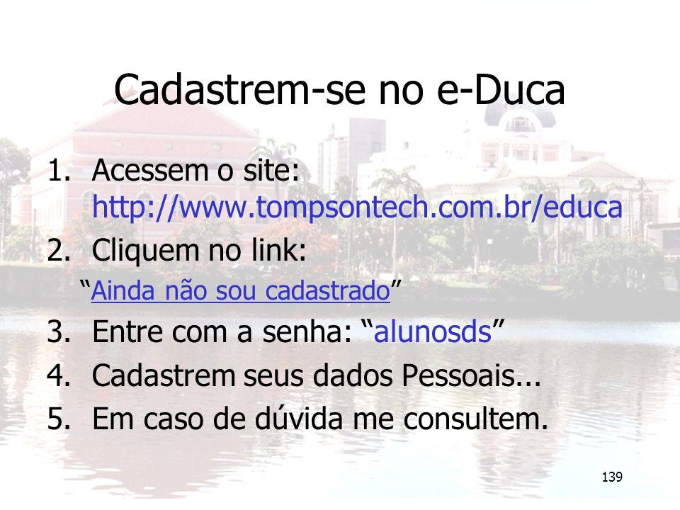"""139 Cadastrem-se no e-Duca 1.Acessem o site: http://www.tompsontech.com.br/educa 2.Cliquem no link: """"Ainda não sou cadastrado"""" 3.Entre com a senha: """"a"""