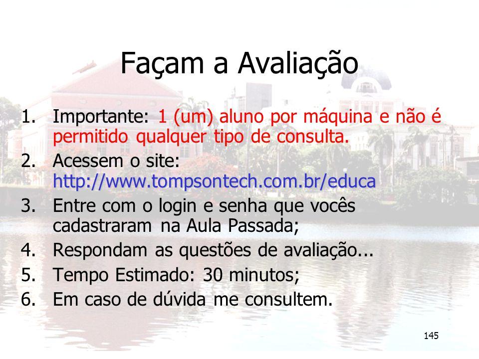 145 Façam a Avaliação 1.Importante: 1 (um) aluno por máquina e não é permitido qualquer tipo de consulta. http://www.tompsontech.com.br/educa 2.Acesse