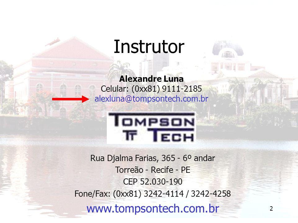 2 Instrutor Alexandre Luna Celular: (0xx81) 9111-2185 alexluna@tompsontech.com.br Rua Djalma Farias, 365 - 6º andar Torreão - Recife - PE CEP 52.030-1