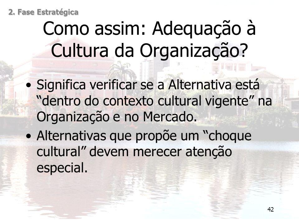 """42 Como assim: Adequação à Cultura da Organização? Significa verificar se a Alternativa está """"dentro do contexto cultural vigente"""" na Organização e no"""