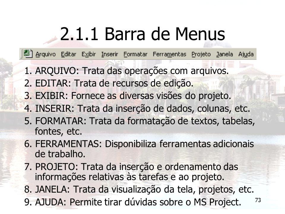 73 2.1.1 Barra de Menus 1. ARQUIVO: Trata das operações com arquivos. 2. EDITAR: Trata de recursos de edição. 3. EXIBIR: Fornece as diversas visões do